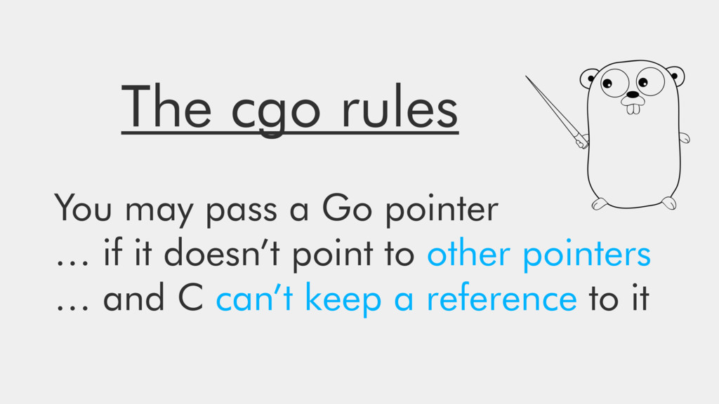 The cgo rules You may pass a Go pointer … if it...