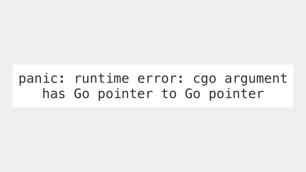 panic: runtime error: cgo argument has Go point...