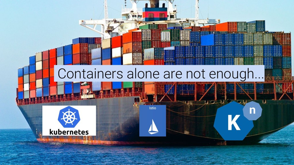 Containers alone are not enough...