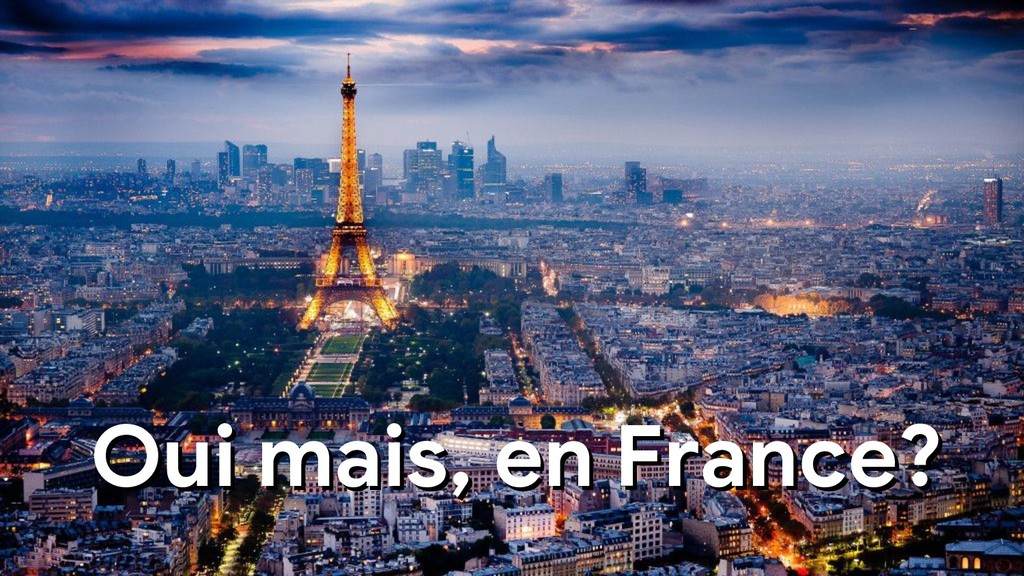 Oui mais, en France? Oui mais, en France?