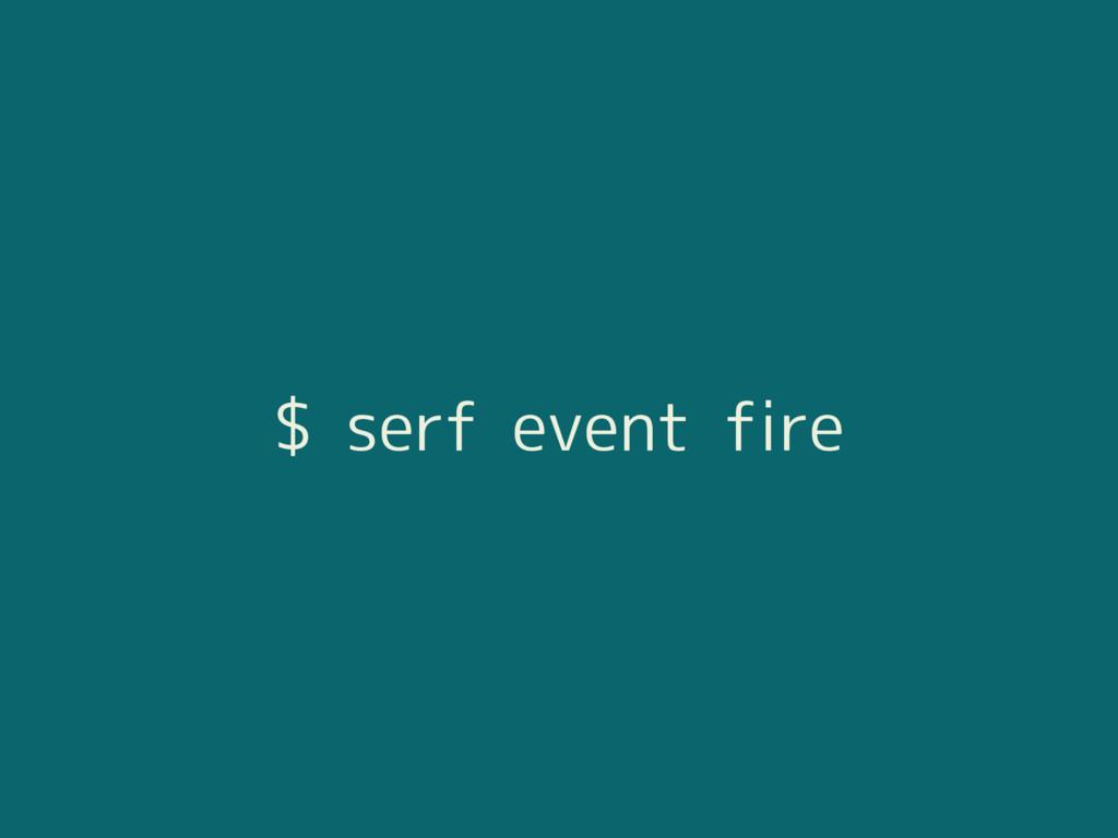 $ serf event fire