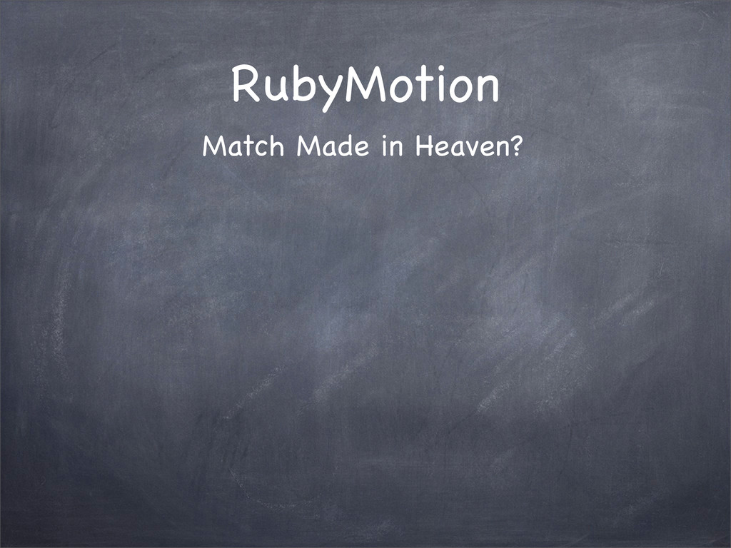 RubyMotion Match Made in Heaven?