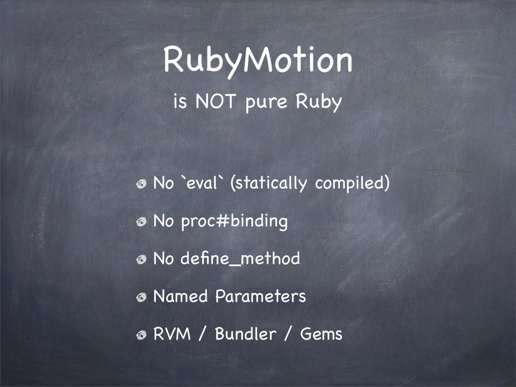 RubyMotion No `eval` (statically compiled) No p...