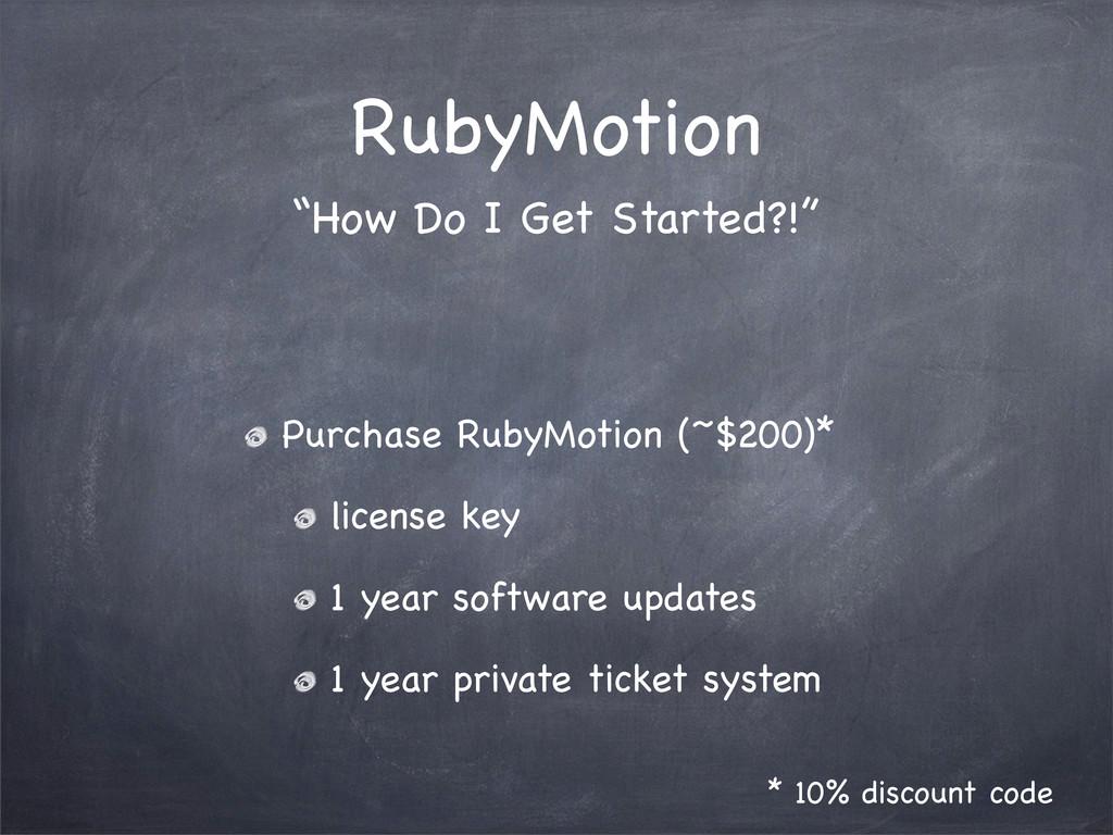 RubyMotion Purchase RubyMotion (~$200)* license...