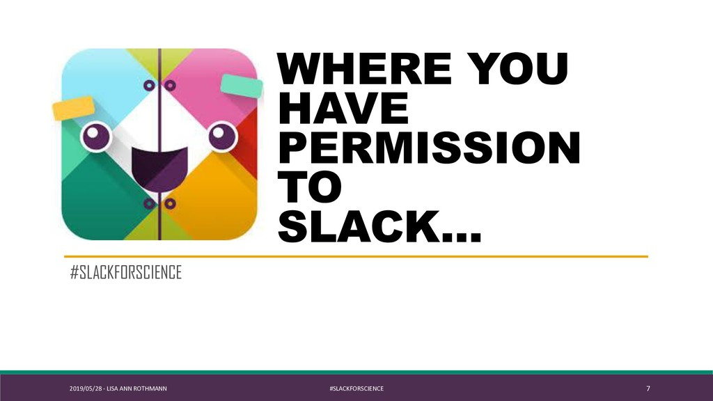 #SLACKFORSCIENCE WHERE YOU HAVE PERMISSION TO S...