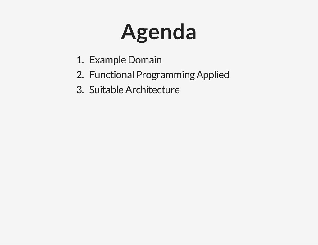 Agenda 1. Example Domain 2. Functional Programm...
