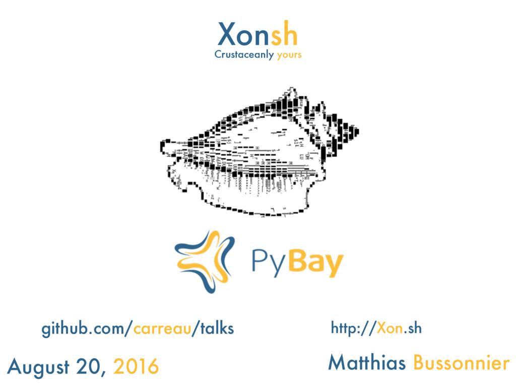 Xonsh August 20, 2016 Matthias Bussonnier githu...