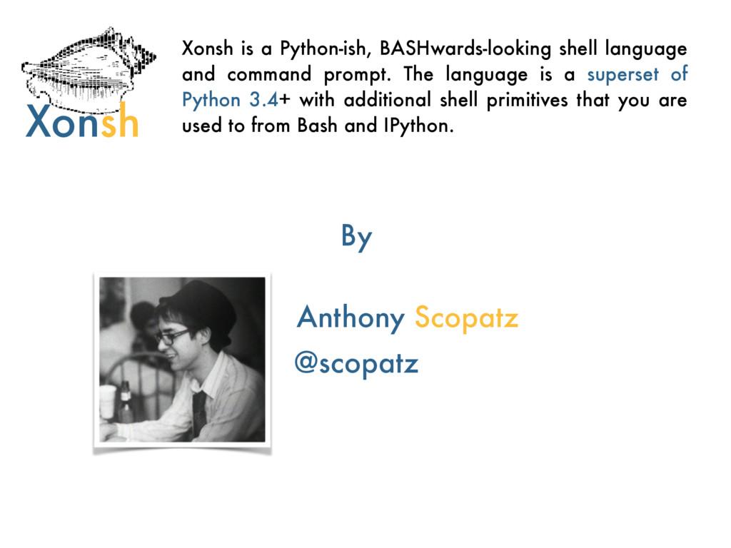 Xonsh Xonsh is a Python-ish, BASHwards-looking ...