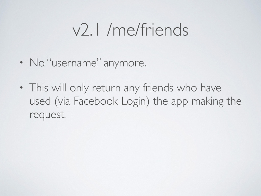 "v2.1 /me/friends • No ""username"" anymore.  • ..."