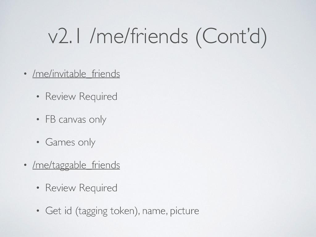 v2.1 /me/friends (Cont'd) • /me/invitable_frien...