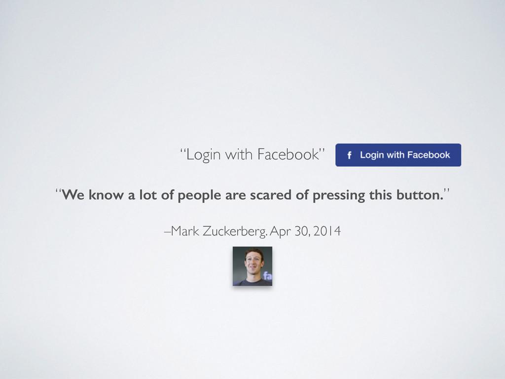 "–Mark Zuckerberg. Apr 30, 2014 ""Login with Face..."