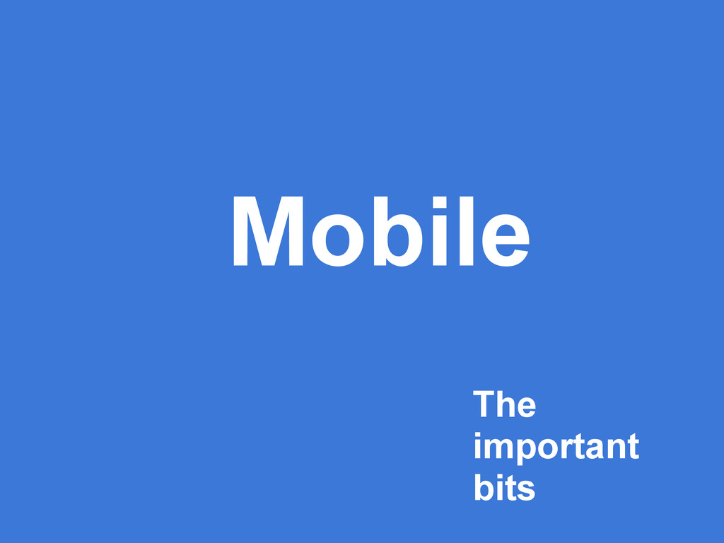 Mobile The important bits
