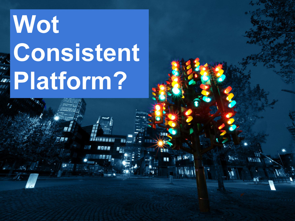 Wot Consistent Platform?