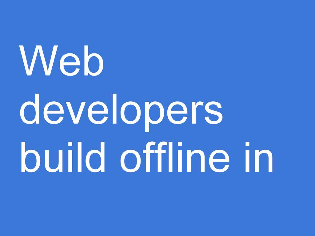 Web developers build offline in