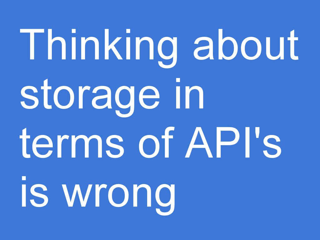 Thinking about storage in terms of API's is wro...