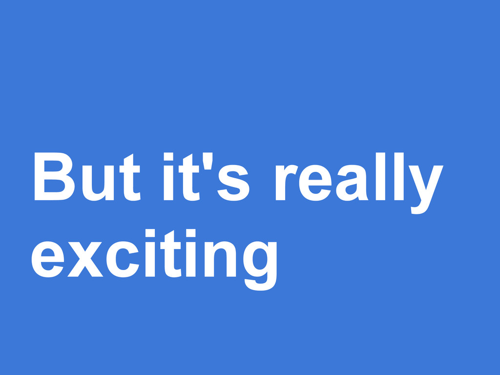 But it's really exciting