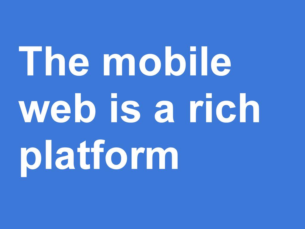 The mobile web is a rich platform