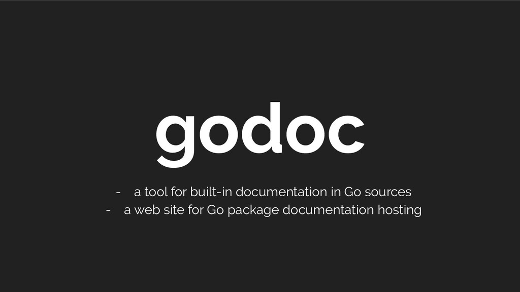 godoc - a tool for built-in documentation in Go...