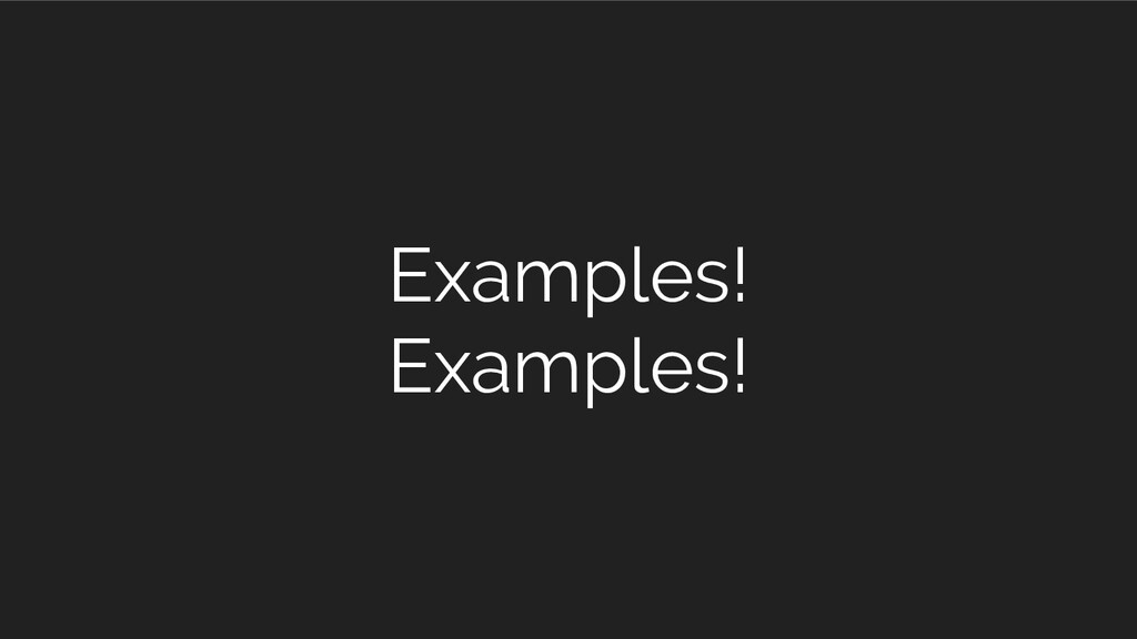 Examples! Examples!