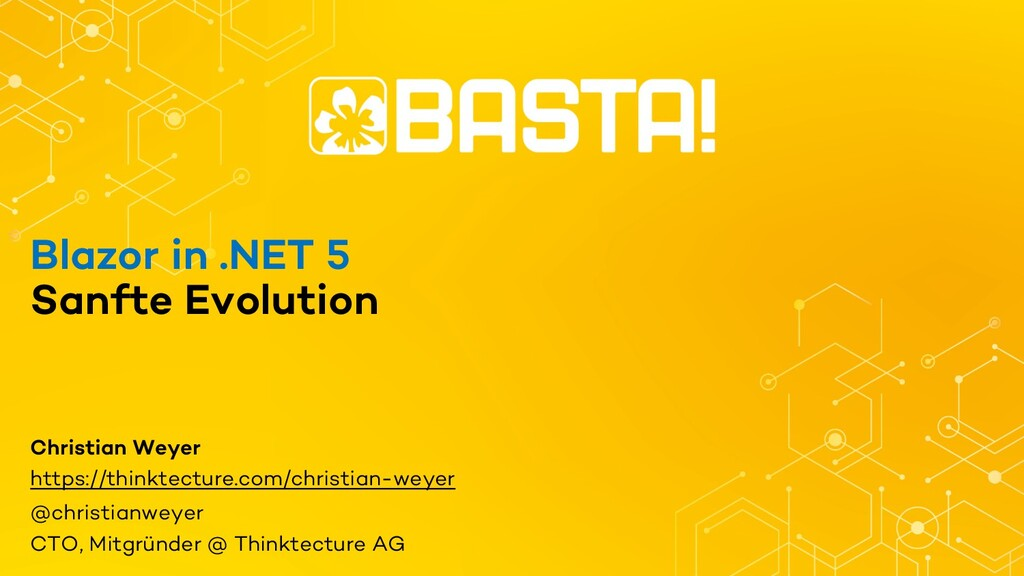 Blazor in .NET 5 Sanfte Evolution Christian Wey...