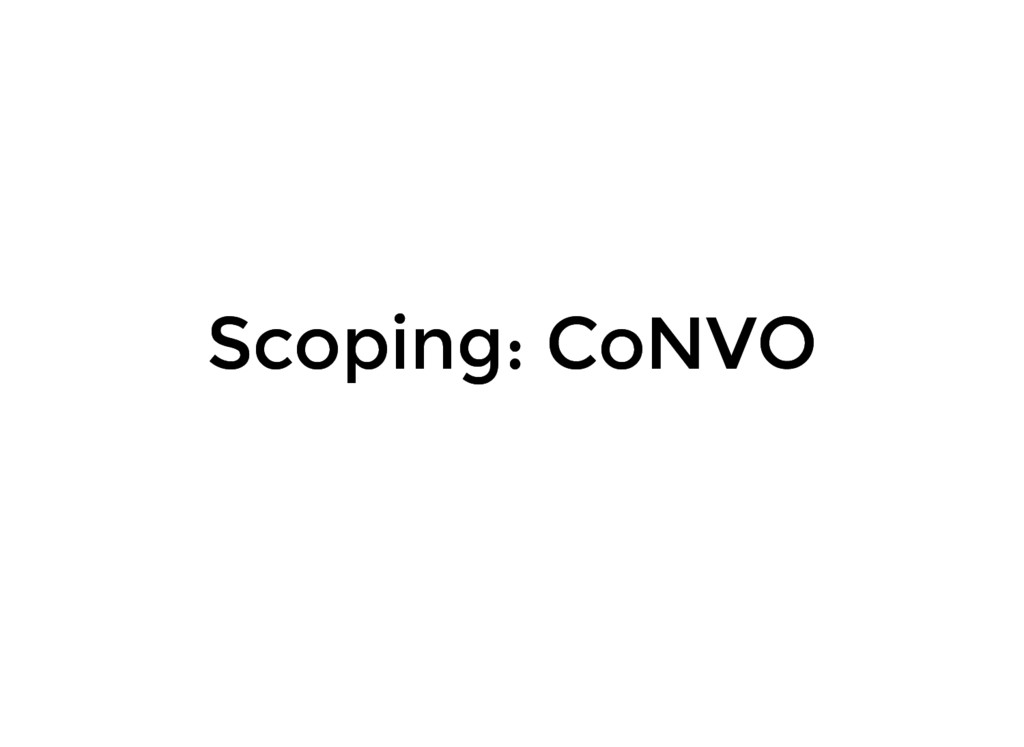 Scoping: CoNVO Scoping: CoNVO