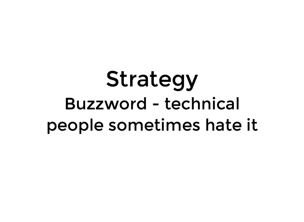 Strategy Strategy Buzzword - technical Buzzword...