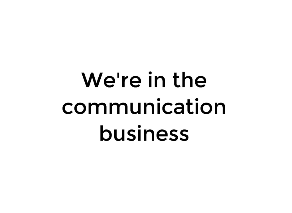 We're in the We're in the communication communi...