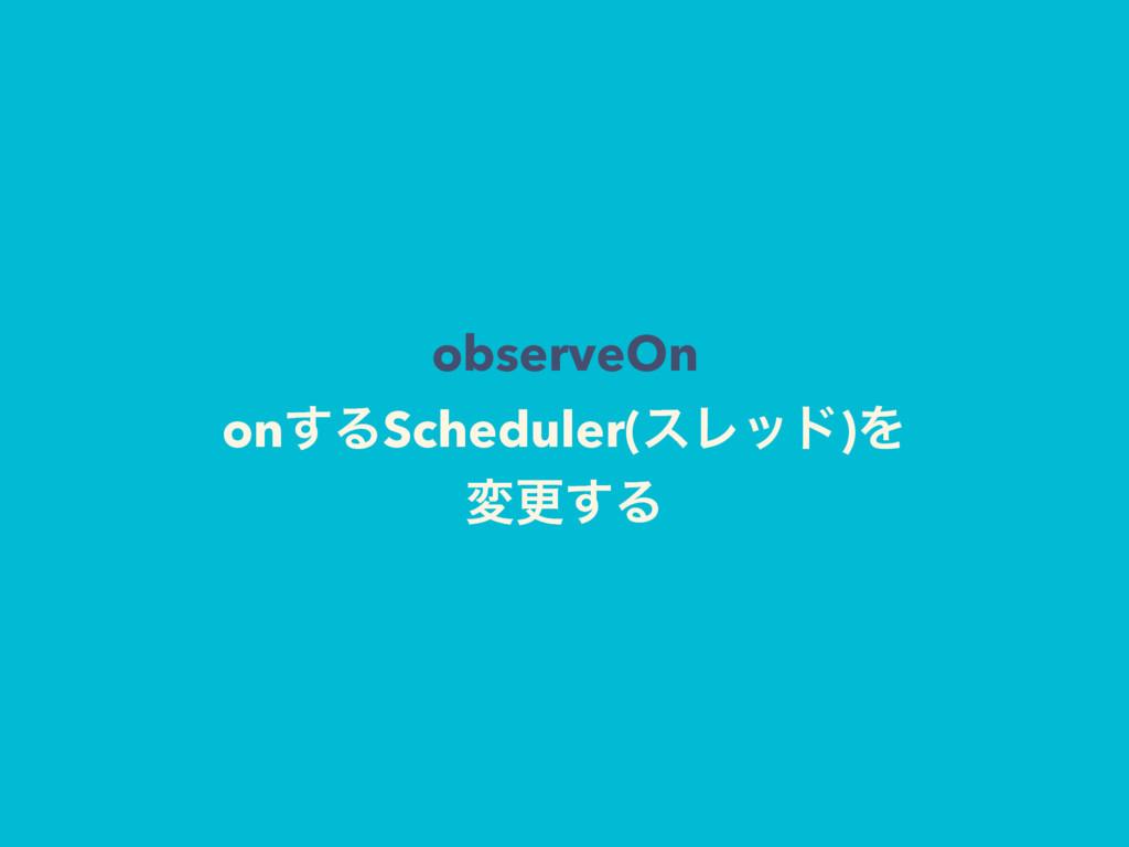 observeOn on͢ΔScheduler(εϨου)Λ มߋ͢Δ