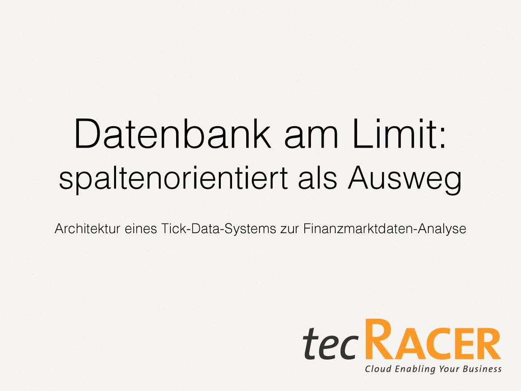Datenbank am Limit: spaltenorientiert als Auswe...
