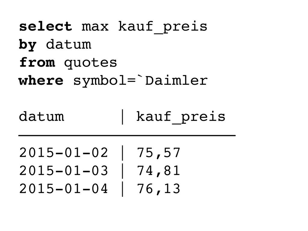 select max kauf_preis by datum from quotes wher...