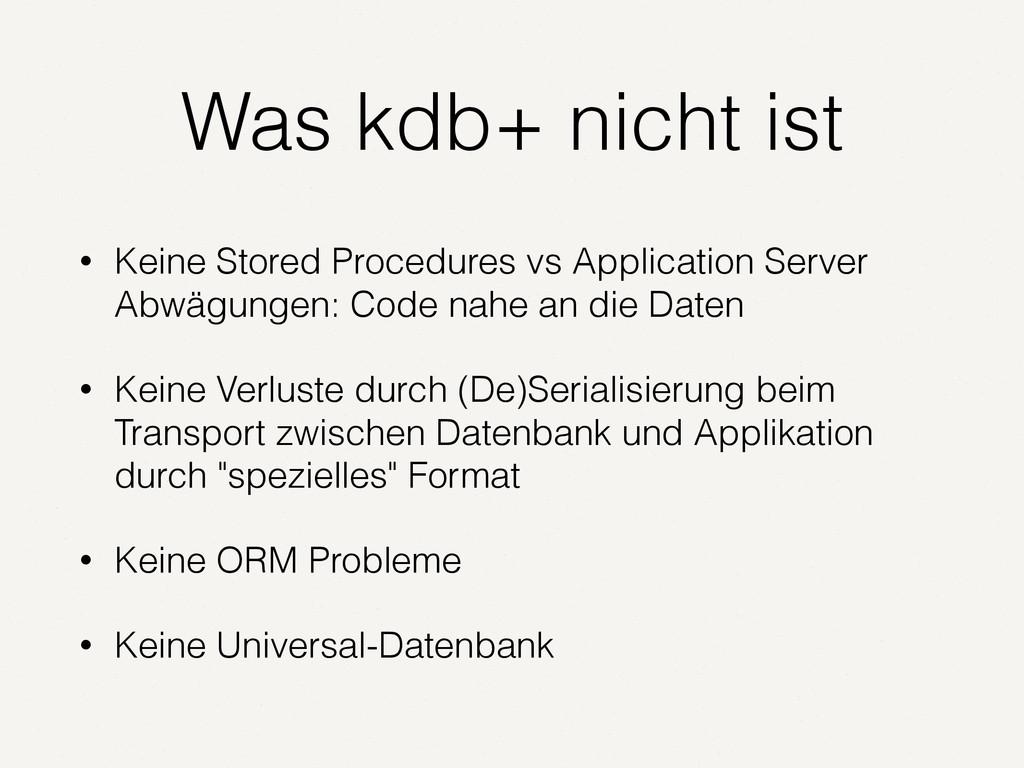 Was kdb+ nicht ist • Keine Stored Procedures vs...
