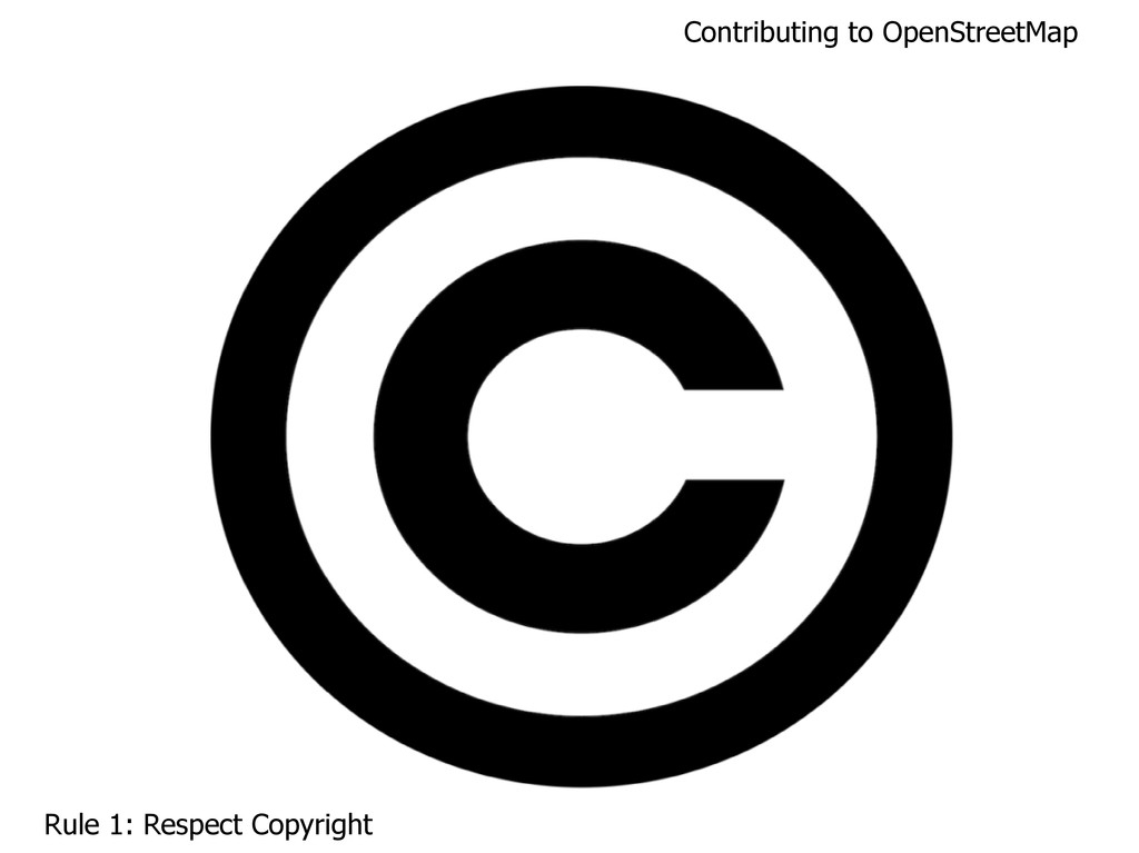 Contributing to OpenStreetMap Rule 1: Respect C...