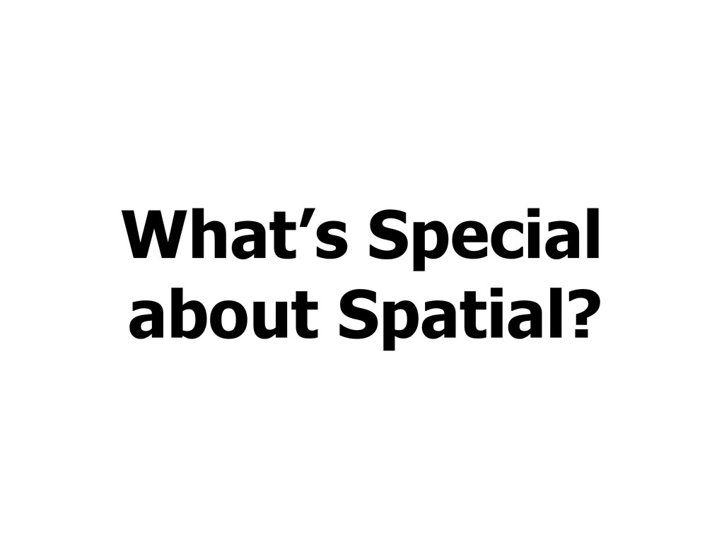 What's Special about Spatial?