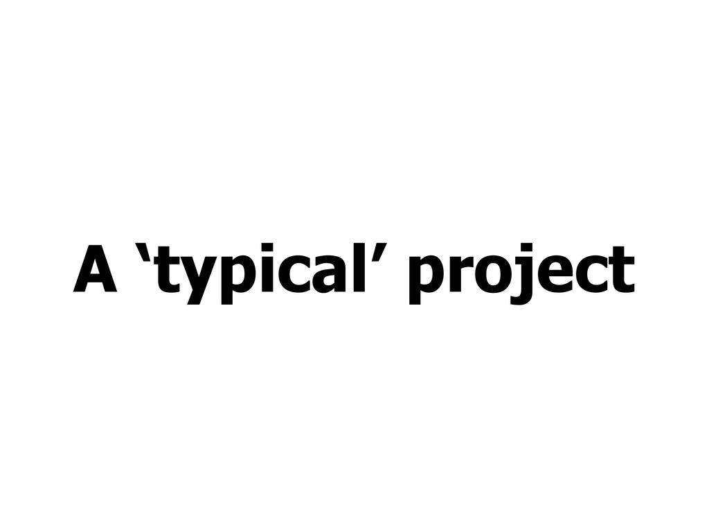 A 'typical' project
