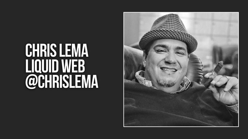 Chris lema Liquid web @chrislema