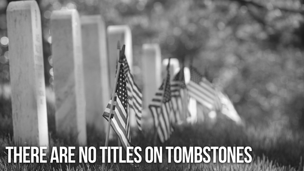 There are no titles on tombstones