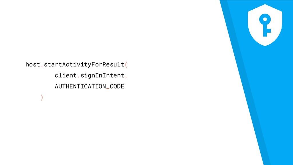host.startActivityForResult( client.signInInten...