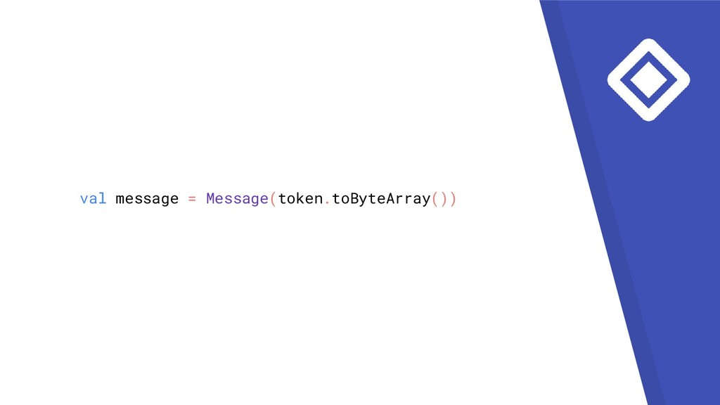 val message = Message(token.toByteArray())