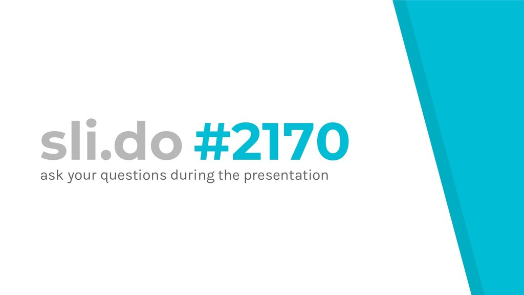 sli.do #2170 ask your questions during the pres...