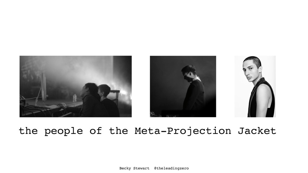 the people of the Meta-Projection Jacket Becky ...