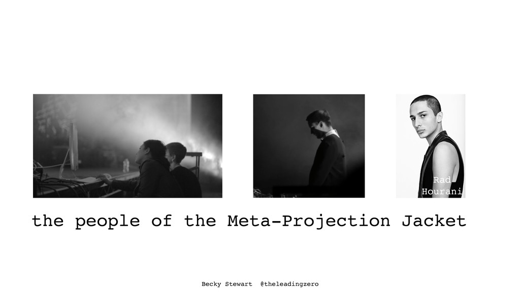 the people of the Meta-Projection Jacket Rad Ho...
