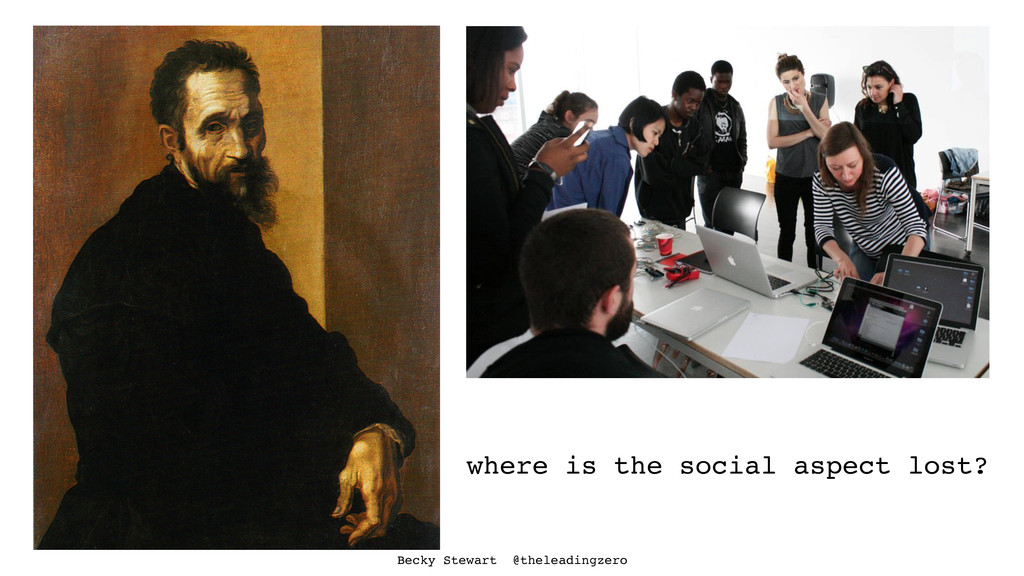where is the social aspect lost? Becky Stewart ...