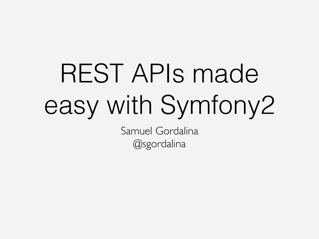 REST APIs made easy with Symfony2 Samuel Gordal...