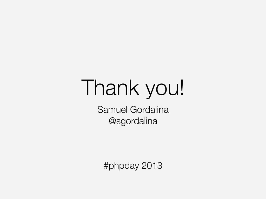 Thank you! Samuel Gordalina @sgordalina #phpday...