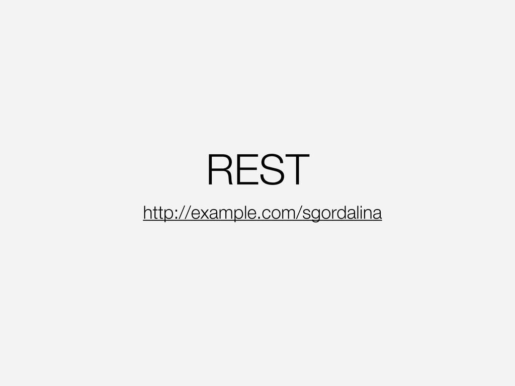 REST http://example.com/sgordalina