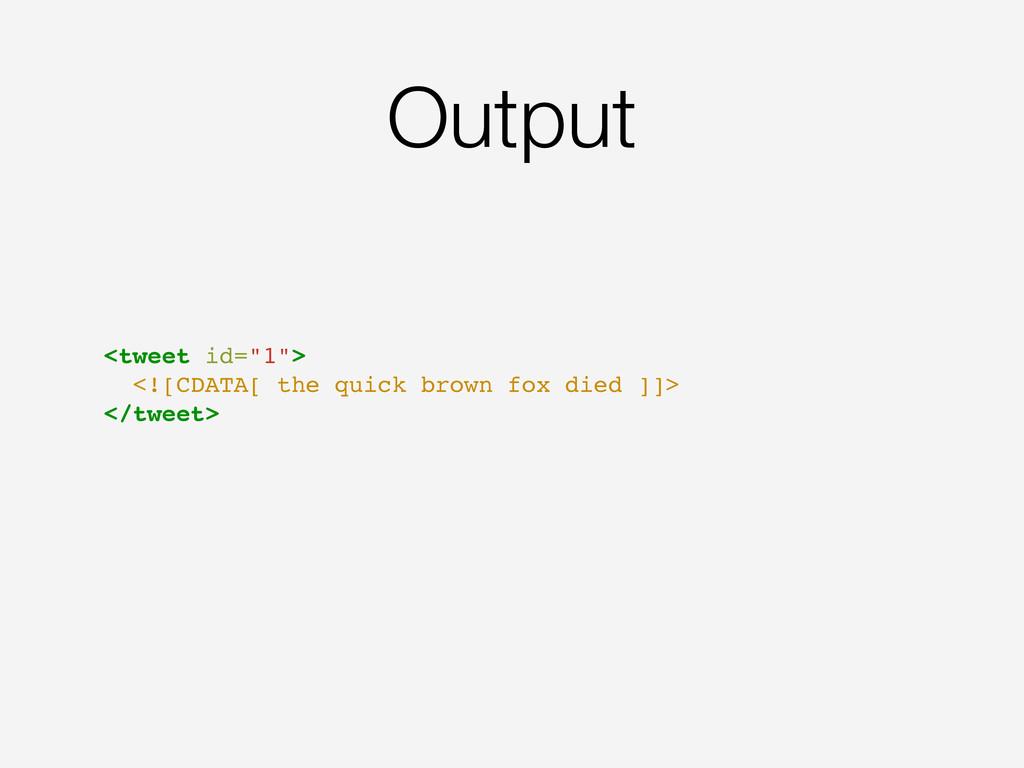 "Output <tweet id=""1""> <![CDATA[ the quick brown..."