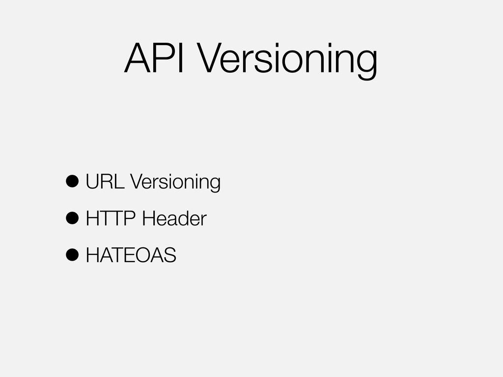 API Versioning •URL Versioning •HTTP Header •HA...