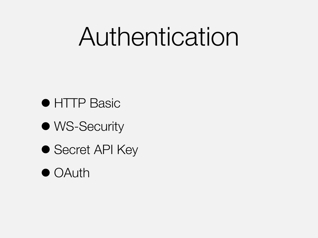 Authentication •HTTP Basic •WS-Security •Secret...