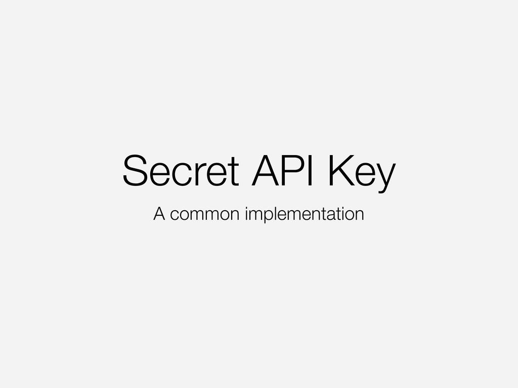 Secret API Key A common implementation