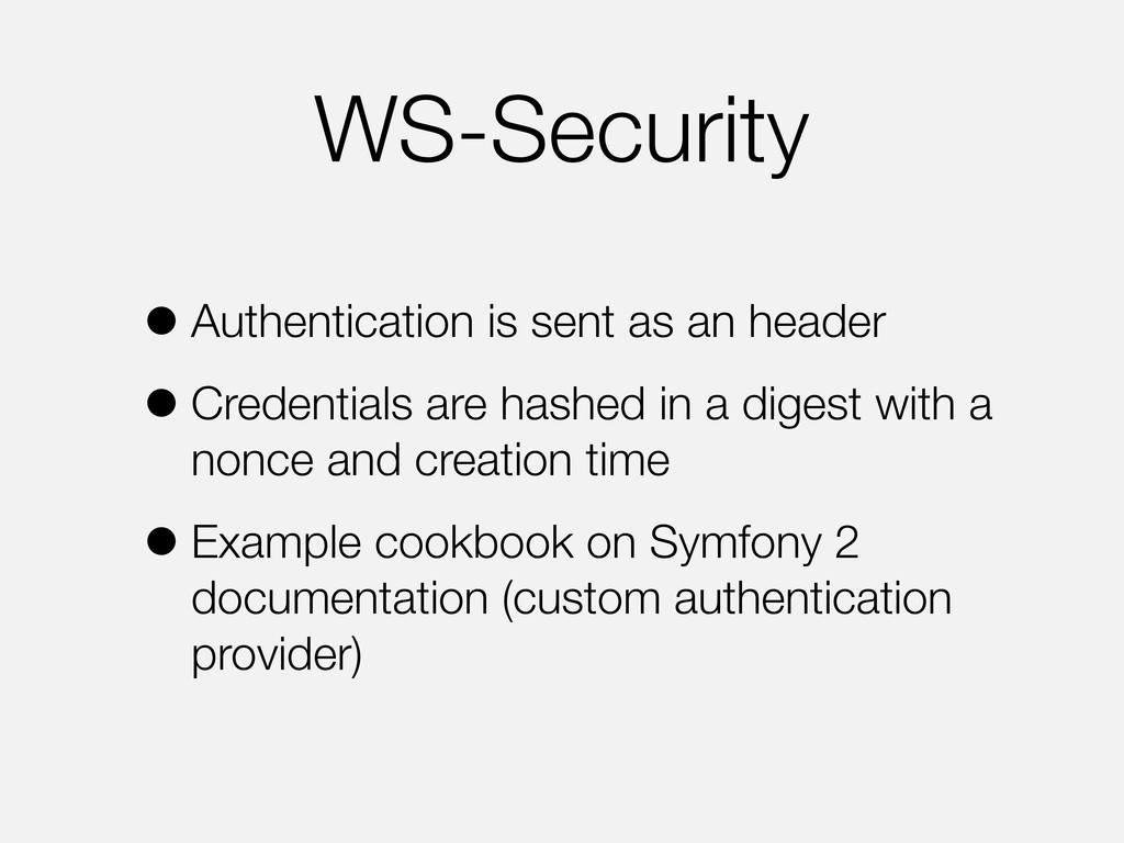 WS-Security •Authentication is sent as an heade...